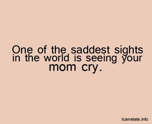 So true. It sucks. Glad my mum is not a big crier.