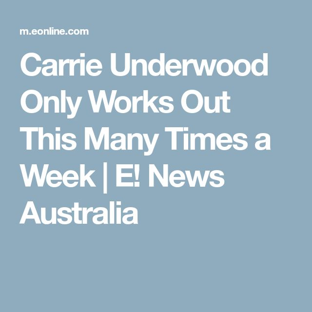 Carrie Underwood Only Works Out This Many Times a Week | E! News Australia