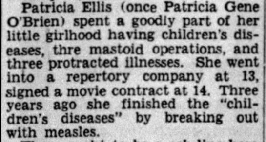 During a summer visit to her mother and future stepfather who were living in Connecticut at the time (1928), 10 year old Patricia Ellis came down with a serious ear infection that would spread to her upper jaw bone.  She had to have three mastoid operations to surgically remove the infected bone tissue.  The operation would have left Pat with a vertical scar behind and running the length of one or both of her ears.