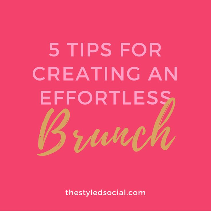 5 Tips For Creating An Effortless Brunch from thestyledsocial.com #brunch #tips #party #planning #menu #recipes