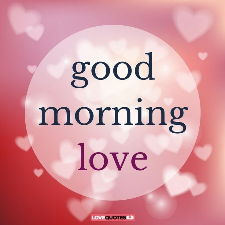 Good morning, love.