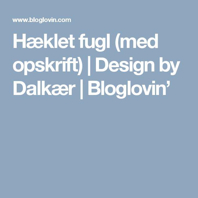 Hæklet fugl (med opskrift) | Design by Dalkær | Bloglovin'