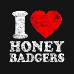 Honey Badgers don't care............