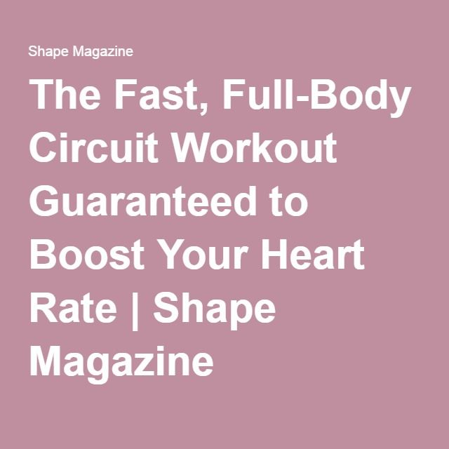 The Fast, Full-Body Circuit Workout Guaranteed to Boost Your Heart Rate | Shape Magazine