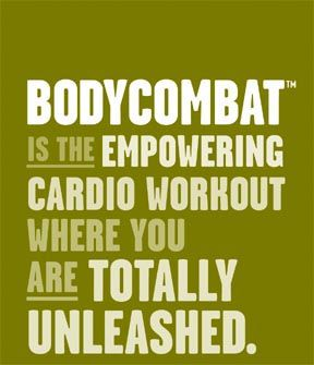 If you don't know you better asks somebody. BODYCOMBAT is no joke... only the strong shall survive. I love it. Thanks Trina and Yolanda, Class Instructors.