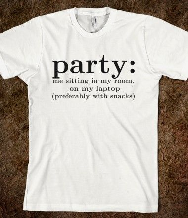 party definition. - this is so me that it's almost sad.