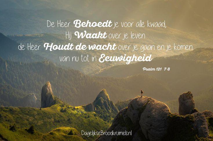 De Heer behoedt je voor alle kwaad, Hij Waakt over je leven, de Heer Houdt de wacht over je gaan en je komen van nu tot in Eeuwigheid. Psalm 121:7-8  #Zegen, #Bemoediging, #EeuwigLeven  https://www.dagelijksebroodkruimels.nl/psalm-121-7-8/