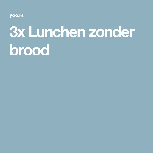 3x Lunchen zonder brood