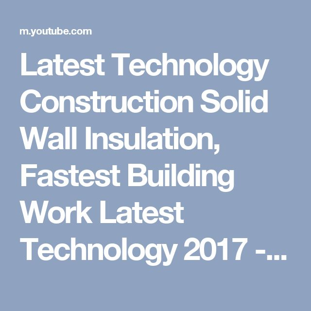 Latest Technology Construction Solid Wall Insulation, Fastest Building Work Latest Technology 2017 - YouTube