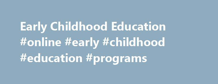 Early Childhood Education #online #early #childhood #education #programs http://boston.remmont.com/early-childhood-education-online-early-childhood-education-programs/  # Early Childhood Education The focus of the Division of Early Childhood Education and Family Engagement (DECE) is to enhance social, emotional, physical, and academic development of New Jersey's children — birth through third grade — by providing leadership, resources, and professional development in support of high-quality…