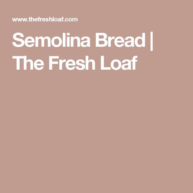 Semolina Bread | The Fresh Loaf