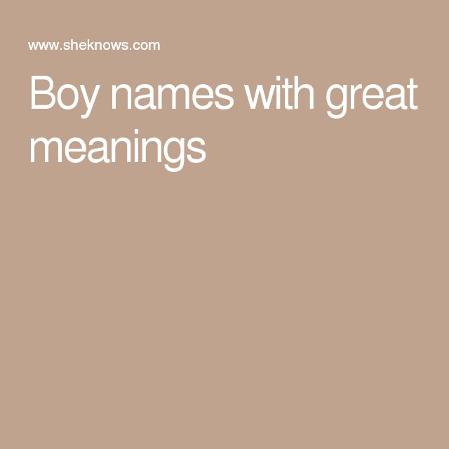 Boy names with great meanings