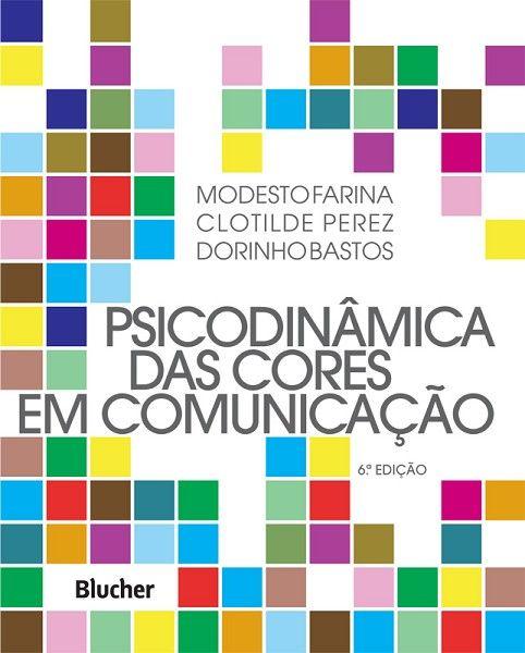 Psicodinâmica das cores em comunicação – 6ª Edição – Modesto Farina, Clotilde Perez e Dorinho Bastos