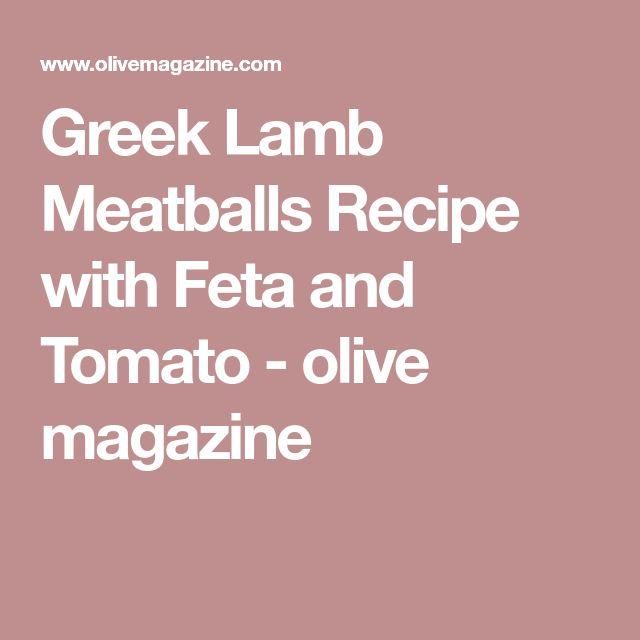 Greek Lamb Meatballs Recipe with Feta and Tomato - olive magazine