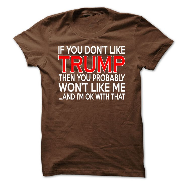 If you don't like Trump... Get yours: https://www.sunfrog.com/Political/If-You-Dont-Like-Trump.html?59215&shelloff&social=1&showPayIcons=1&showSatisfaction=1&showUSAIcon=1&crossSell=1
