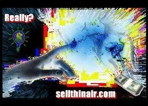 sellthinair! Really? All revealed at:  http://www.sellthinair.com