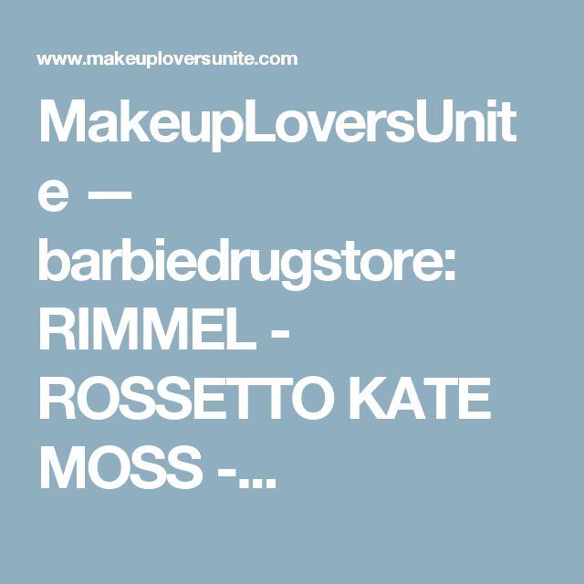MakeupLoversUnite — barbiedrugstore: RIMMEL - ROSSETTO KATE MOSS -...