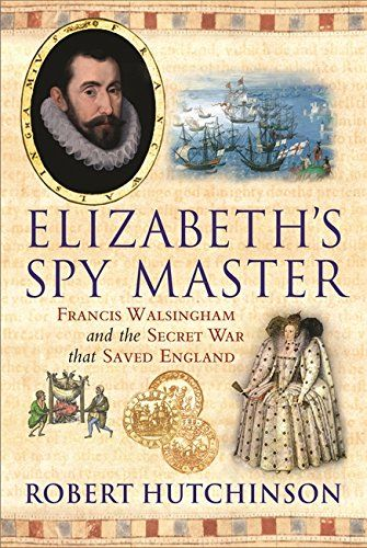 From 1.75 Elizabeth's Spymaster: Francis Walsingham And The Secret War That Saved England