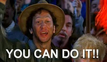 You Can Do It!! - Waterboy