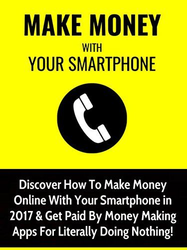 Make Money With Your Smartphone: Discover How To Make Money Online With Your Smartphone in 2017 & Get Paid By Money Making Apps For Literally Doing Nothing! -  http://www.wahmmo.com/make-money-with-your-smartphone-discover-how-to-make-money-online-with-your-smartphone-in-2017-get-paid-by-money-making-apps-for-literally-doing-nothing/ -  - WAHMMO
