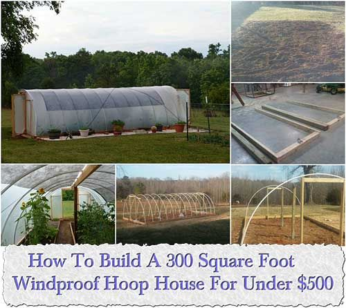 How to build a 300 square foot windproof hoop house for for Build a house for 100 per square foot