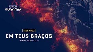 Em Teus Braços - Laura Souguellis // Fornalha Dunamis - Março 2015 - YouTube