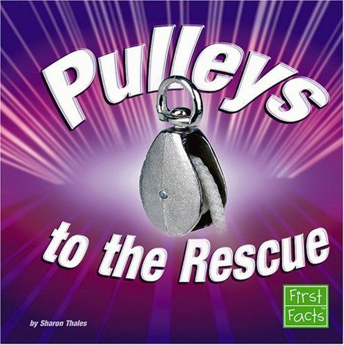 Pulleys to the Rescue (Simple Machines to the Rescue)
