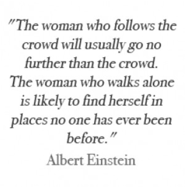 be a strong woman.: The Women, Walks Alone, Inspiration, Crowd Quotes, Business Woman Quotes, Wisdom, So True, Albert Einstein Quotes, Albert Einstein