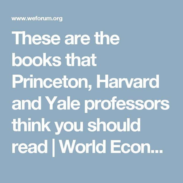 These are the books that Princeton, Harvard and Yale professors think you should read | World Economic Forum