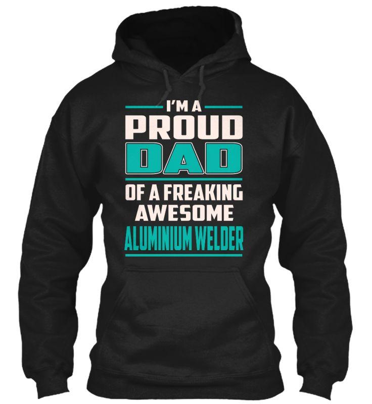 Aluminium Welder - Proud Dad #AluminiumWelder