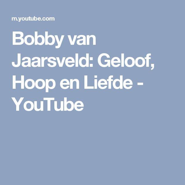 Bobby van Jaarsveld: Geloof, Hoop en Liefde - YouTube