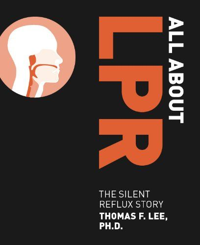 All About LPR: The Silent Reflux Story by Thomas F. Lee