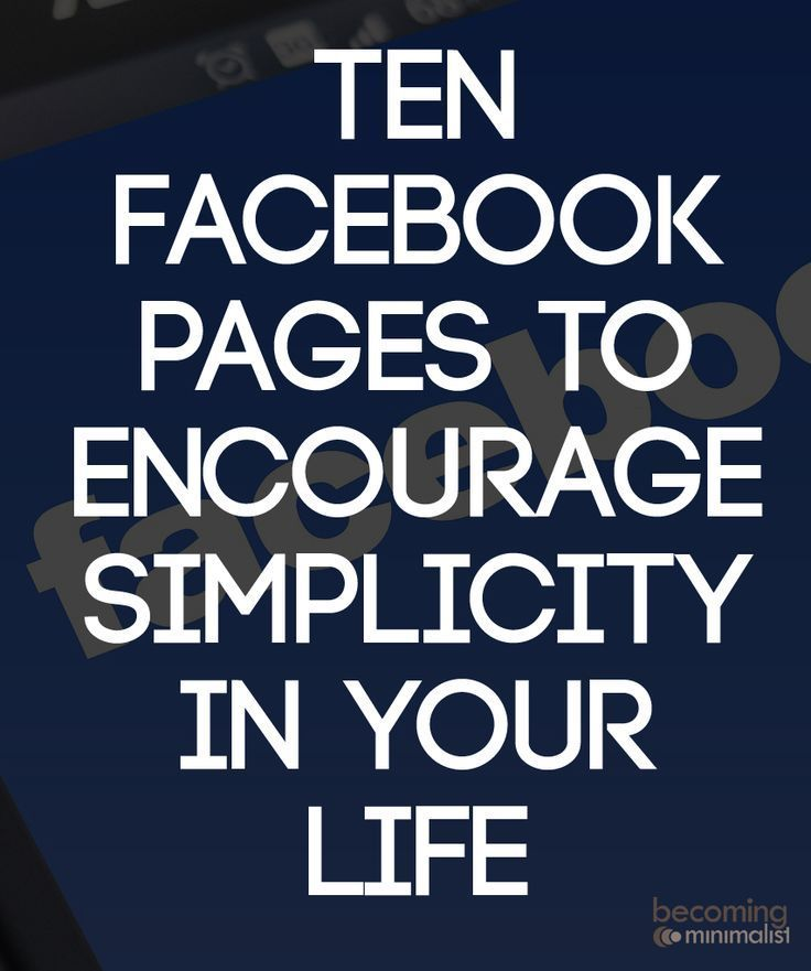 Here are 10 Facebook pages dedicated to simplicity. Each are unique, thought-provoking, and uplifting in your journey to own less and live more.