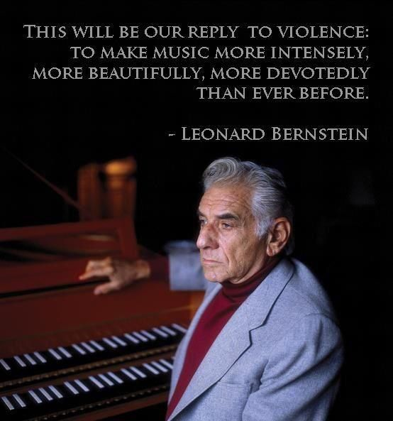 """""""This will be our reply to violence: to make music more intensely, more…"""