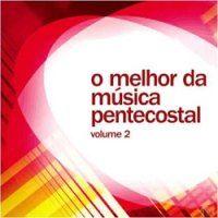 Musicas Gospel de O Melhor Da Música Pentecostal – Vol. 2 (2012)
