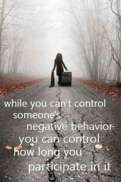 While you can't control someone's negative behavior you can control how long you participate in it.
