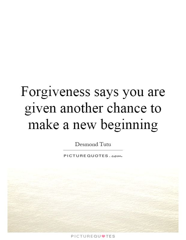 Forgiveness says you are given another chance to make a new beginning. Desmond Tutu quotes on PictureQuotes.com.