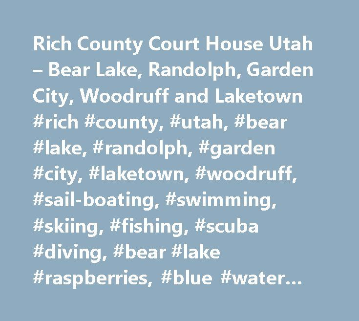 Rich County Court House Utah – Bear Lake, Randolph, Garden City, Woodruff and Laketown #rich #county, #utah, #bear #lake, #randolph, #garden #city, #laketown, #woodruff, #sail-boating, #swimming, #skiing, #fishing, #scuba #diving, #bear #lake #raspberries, #blue #water #resort, #rendezvous #beach, #pickleville #playhouse, #rich #county #fair, #utah #recreation, #cache #national #forest…