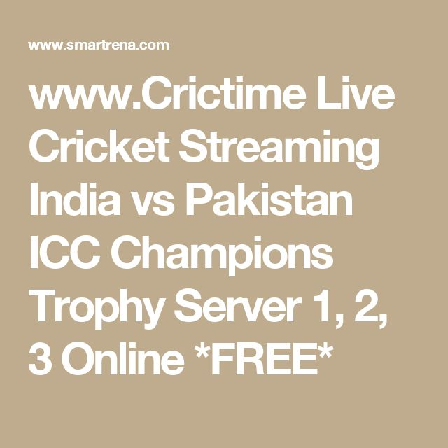 www.Crictime Live Cricket Streaming India vs Pakistan ICC Champions Trophy Server 1, 2, 3 Online *FREE*