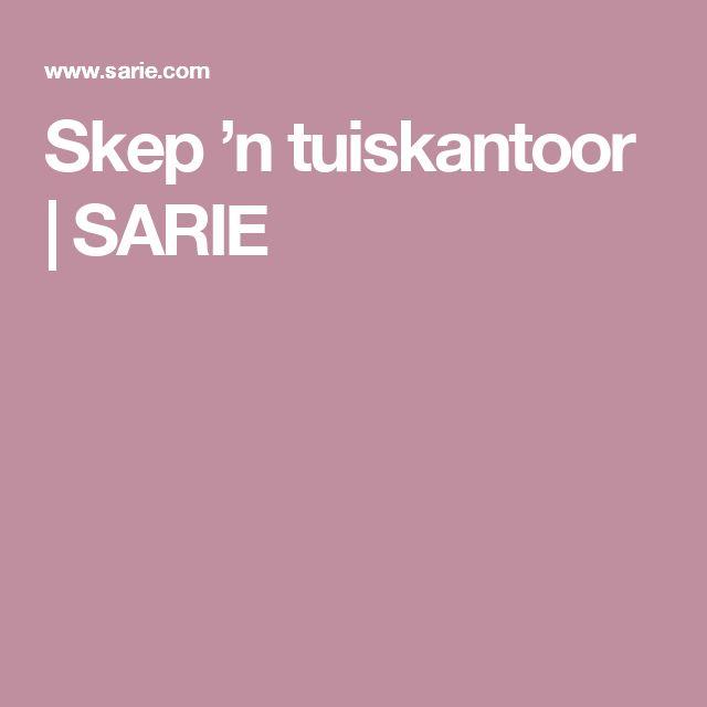 Skep 'n tuiskantoor | SARIE