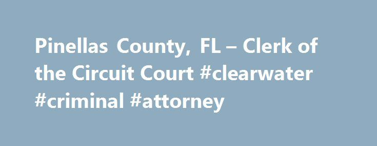 Pinellas County, FL – Clerk of the Circuit Court #clearwater #criminal #attorney http://malaysia.nef2.com/pinellas-county-fl-clerk-of-the-circuit-court-clearwater-criminal-attorney/  # Criminal Case Disposition formerly Circuit Criminal Court Records Criminal Case Disposition is responsible for filing, processing and maintaining felony cases and misdemeanor charges arising out of the same circumstances as a felony; as well as, juvenile dependency and delinquency cases. Circuit Criminal…