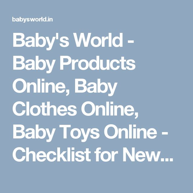 Baby's World - Baby Products Online, Baby Clothes Online, Baby Toys Online - Checklist for Newborn, Every MOM must know
