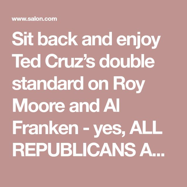 Sit back and enjoy Ted Cruz's double standard on Roy Moore and Al Franken - yes, ALL REPUBLICANS ARE HYPOCRITES. So what else is new?
