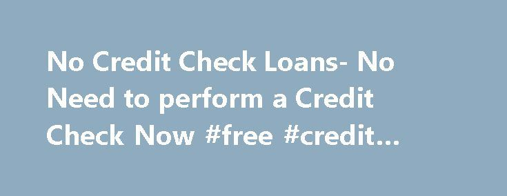 No Credit Check Loans- No Need to perform a Credit Check Now #free #credit #score #reports http://credit.remmont.com/no-credit-check-loans-no-need-to-perform-a-credit-check-now-free-credit-score-reports/  #no credit check unsecured loans # No Credit Check Loans –Money without Credit Check Online Since time and events can Read More...The post No Credit Check Loans- No Need to perform a Credit Check Now #free #credit #score #reports appeared first on Credit.