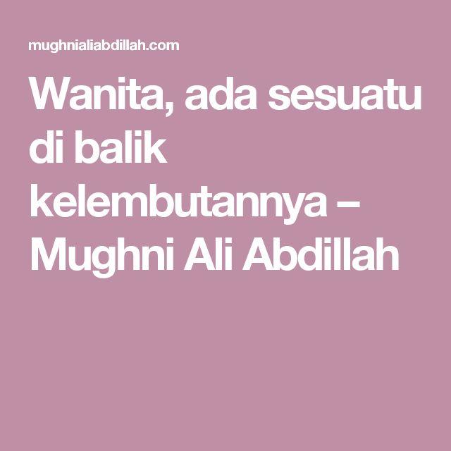 Wanita, ada sesuatu di balik kelembutannya – Mughni Ali Abdillah
