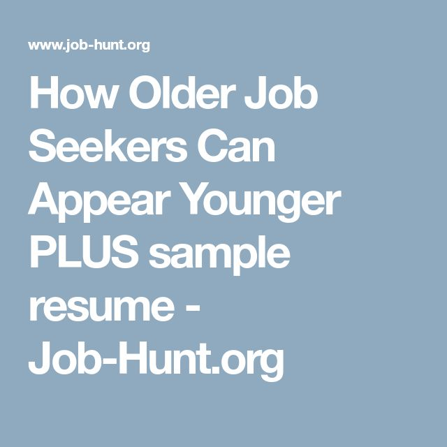 How Older Job Seekers Can Appear Younger PLUS sample resume - Job-Hunt.org