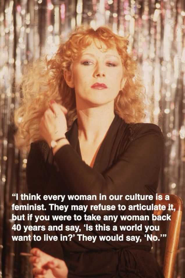 """Helen Mirren: I think every woman in our culture is a feminist. They may refuse to articulate it, but if you were to take any woman back 40 years and say """"Is this a world you want to live in?"""" They would say """"No""""."""