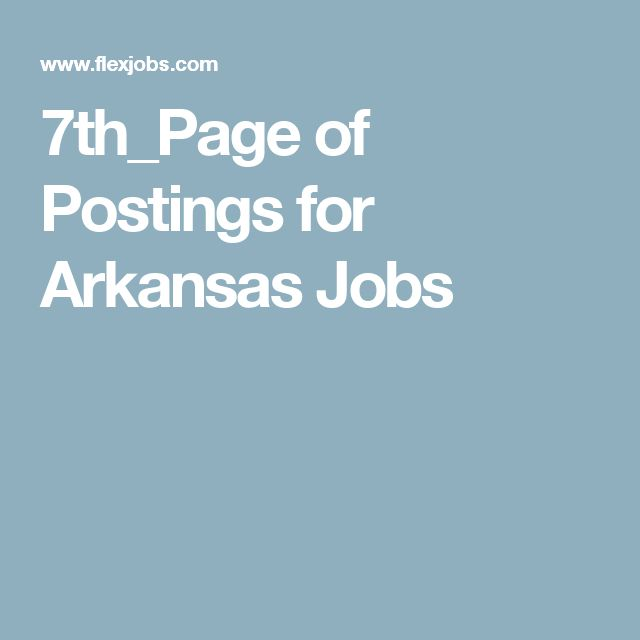 7th_Page of Postings for Arkansas Jobs