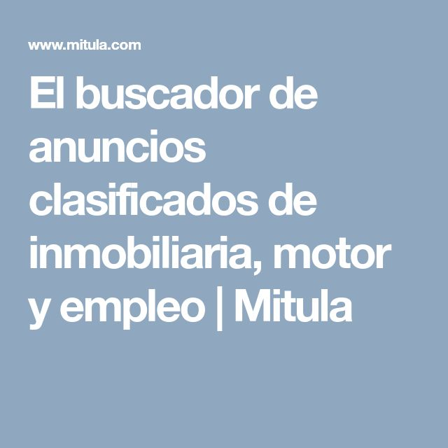 El buscador de anuncios clasificados de inmobiliaria, motor y empleo | Mitula