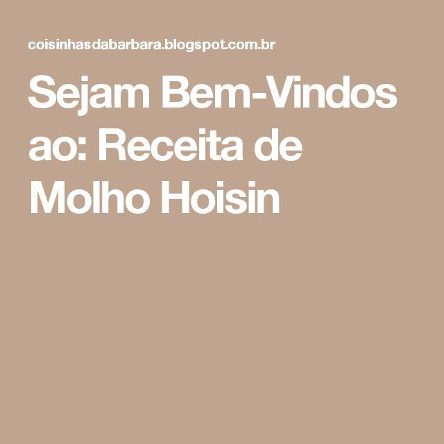 Sejam Bem-Vindos ao: Receita de Molho Hoisin